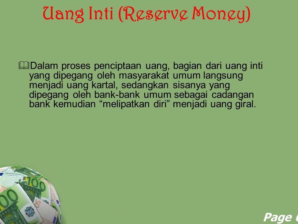 Powerpoint Templates Page 6 Uang Inti (Reserve Money)  Dalam proses penciptaan uang, bagian dari uang inti yang dipegang oleh masyarakat umum langsun