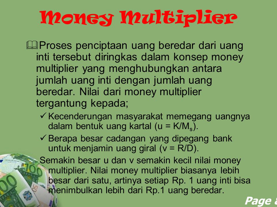 Powerpoint Templates Page 8 Money Multiplier  Proses penciptaan uang beredar dari uang inti tersebut diringkas dalam konsep money multiplier yang men