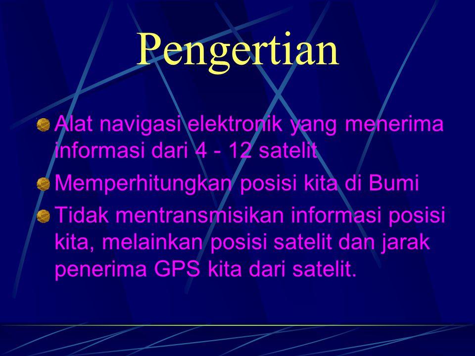 Pengertian Alat navigasi elektronik yang menerima informasi dari 4 - 12 satelit Memperhitungkan posisi kita di Bumi Tidak mentransmisikan informasi po