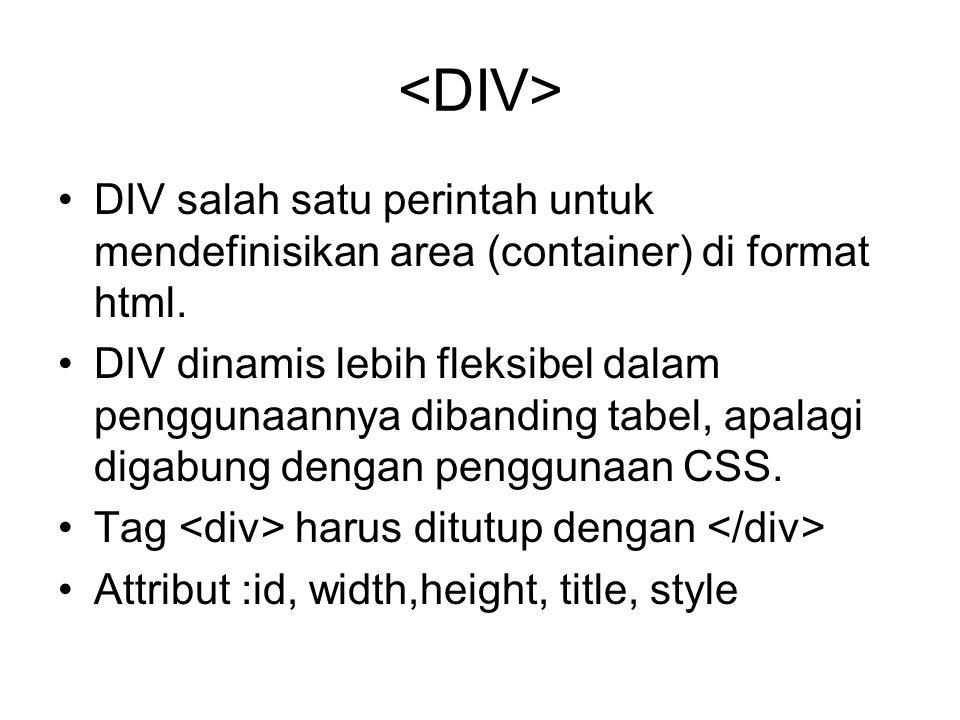 DIV salah satu perintah untuk mendefinisikan area (container) di format html. DIV dinamis lebih fleksibel dalam penggunaannya dibanding tabel, apalagi