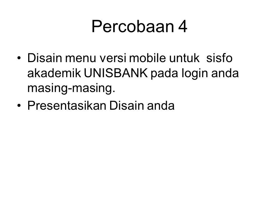 Percobaan 4 Disain menu versi mobile untuk sisfo akademik UNISBANK pada login anda masing-masing. Presentasikan Disain anda