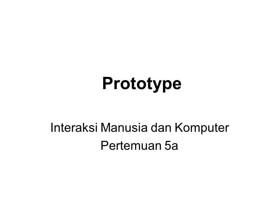Topik Bahasan Pengertian prototype.Alasan membuat prototype.