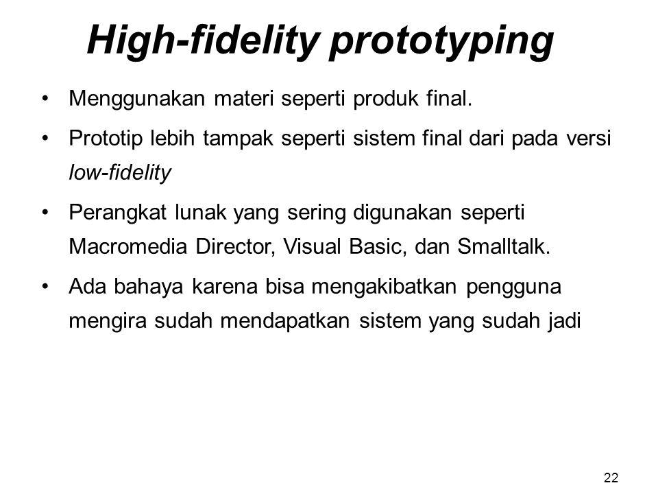 High-fidelity prototyping Menggunakan materi seperti produk final. Prototip lebih tampak seperti sistem final dari pada versi low-fidelity Perangkat l