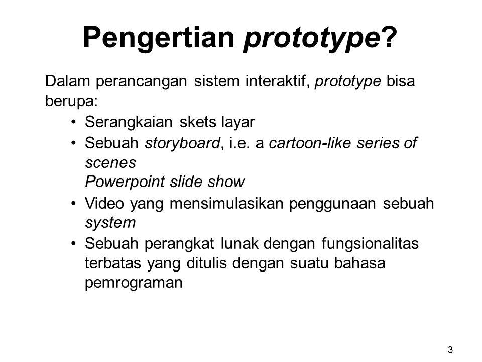 Pengertian prototype? Dalam perancangan sistem interaktif, prototype bisa berupa: Serangkaian skets layar Sebuah storyboard, i.e. a cartoon-like serie