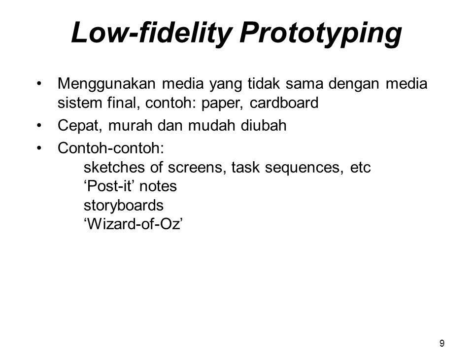 Low-fidelity Prototyping Menggunakan media yang tidak sama dengan media sistem final, contoh: paper, cardboard Cepat, murah dan mudah diubah Contoh-co