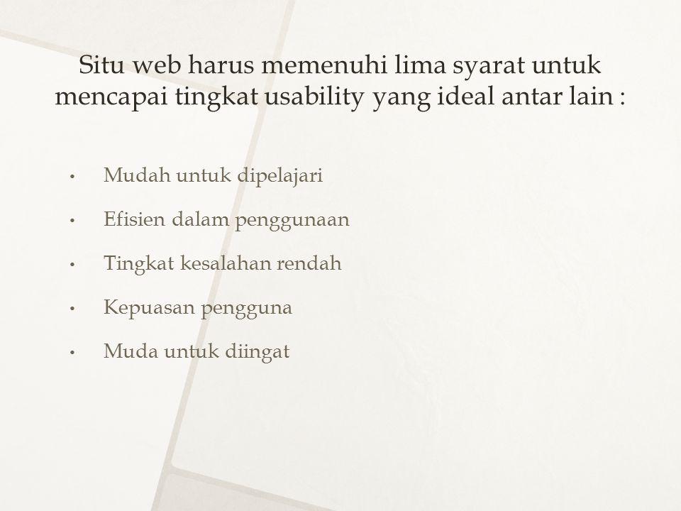 Situ web harus memenuhi lima syarat untuk mencapai tingkat usability yang ideal antar lain : Mudah untuk dipelajari Efisien dalam penggunaan Tingkat k