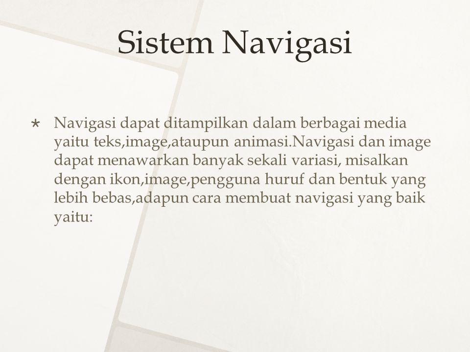 Sistem Navigasi  Navigasi dapat ditampilkan dalam berbagai media yaitu teks,image,ataupun animasi.Navigasi dan image dapat menawarkan banyak sekali v