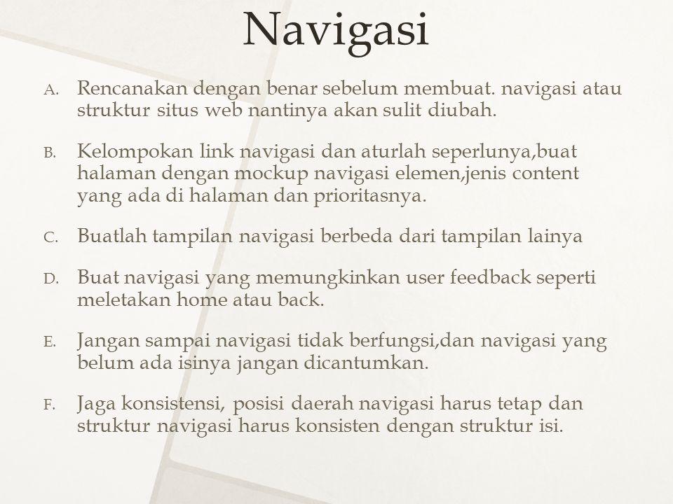 Navigasi A. Rencanakan dengan benar sebelum membuat. navigasi atau struktur situs web nantinya akan sulit diubah. B. Kelompokan link navigasi dan atur