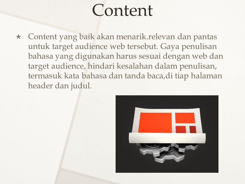 Content  Content yang baik akan menarik.relevan dan pantas untuk target audience web tersebut. Gaya penulisan bahasa yang digunakan harus sesuai deng