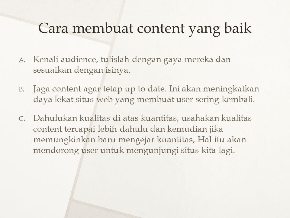 Cara membuat content yang baik A. Kenali audience, tulislah dengan gaya mereka dan sesuaikan dengan isinya. B. Jaga content agar tetap up to date. Ini