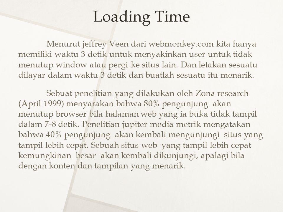 Loading Time Menurut jeffrey Veen dari webmonkey.com kita hanya memiliki waktu 3 detik untuk menyakinkan user untuk tidak menutup window atau pergi ke