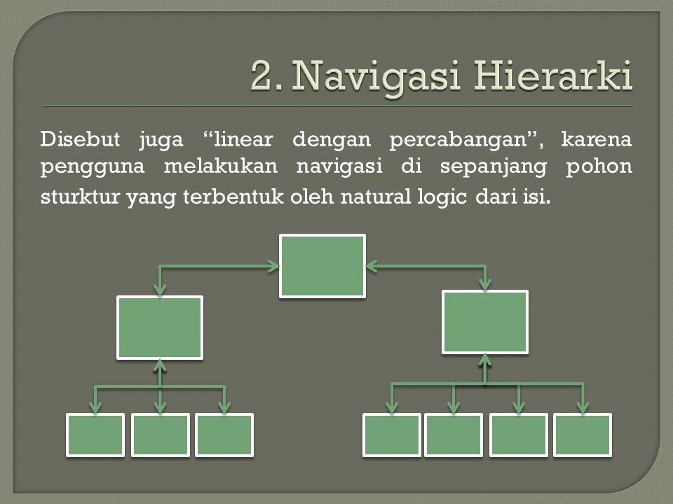 """Disebut juga """"linear dengan percabangan"""", karena pengguna melakukan navigasi di sepanjang pohon sturktur yang terbentuk oleh natural logic dari isi."""