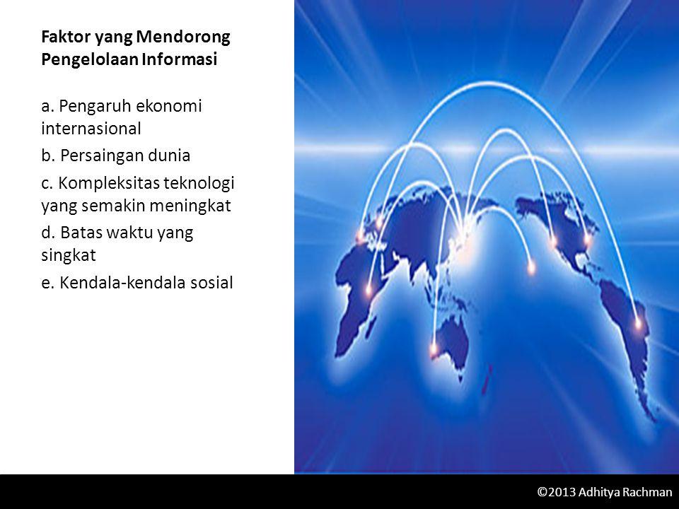 Faktor yang Mendorong Pengelolaan Informasi a. Pengaruh ekonomi internasional b.
