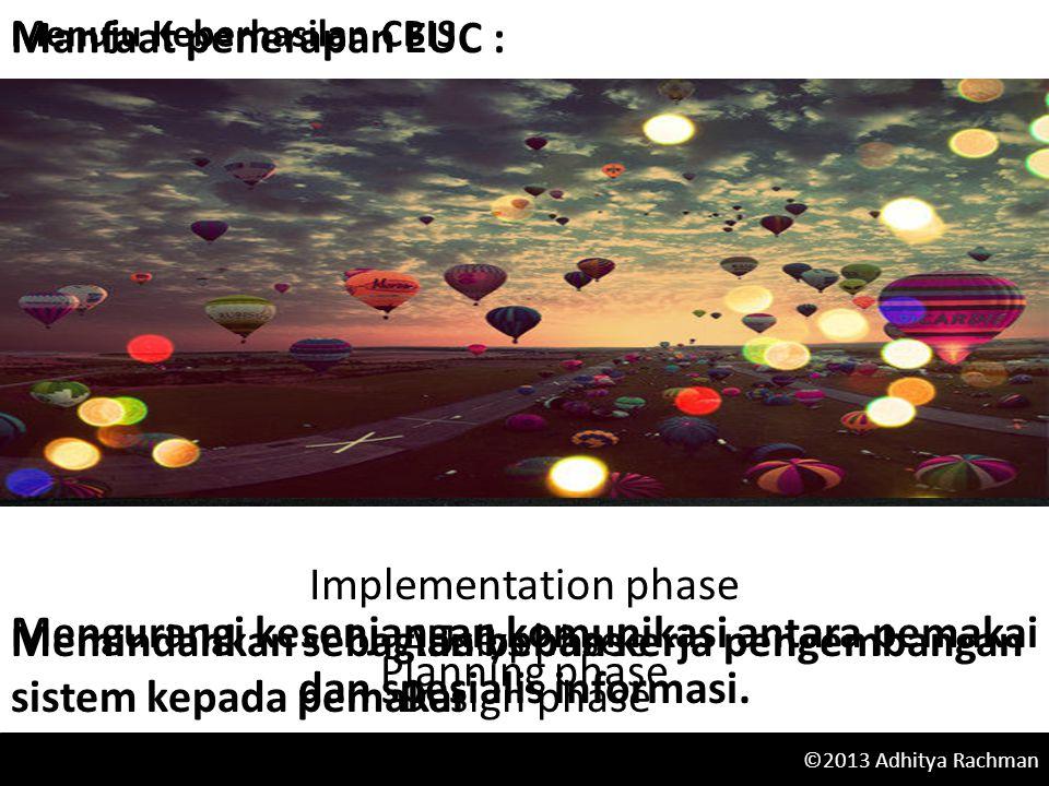 Manfaat penerapan EUC : Memindahkan sebagian beban kerja pengembangan sistem kepada pemakai Mengurangi kesenjangan komunikasi antara pemakai dan spesialis informasi.