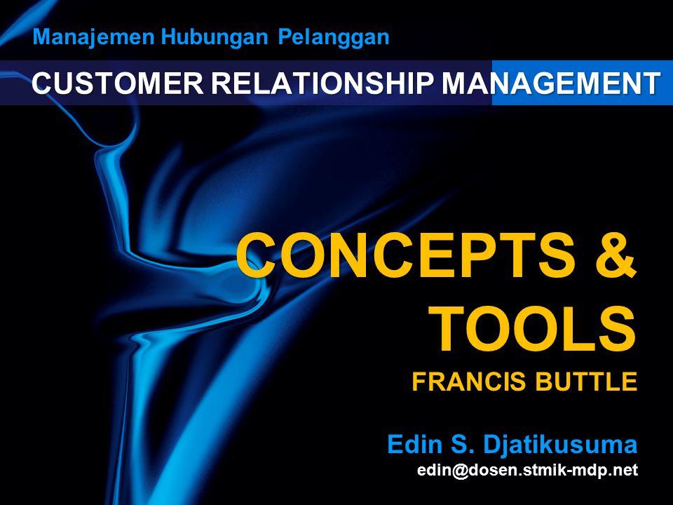 CUSTOMER RELATIONSHIP MANAGEMENT Manajemen Hubungan Pelanggan CONCEPTS & TOOLS FRANCIS BUTTLE Edin S. Djatikusuma edin@dosen.stmik-mdp.net