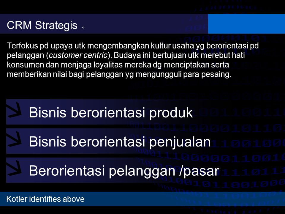 CRM Strategis 4 Terfokus pd upaya utk mengembangkan kultur usaha yg berorientasi pd pelanggan (customer centric). Budaya ini bertujuan utk merebut hat