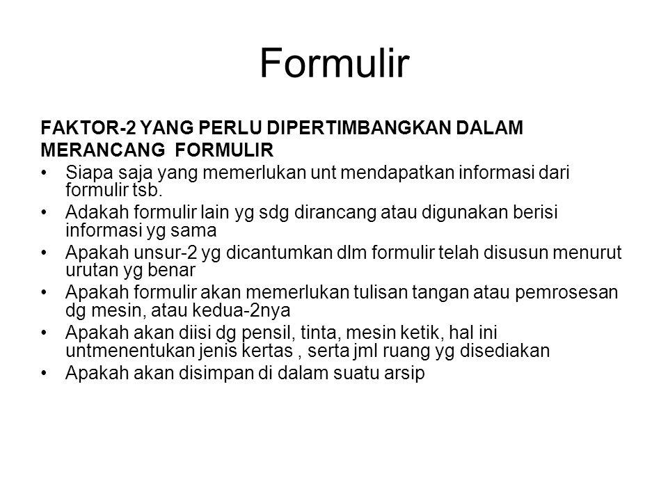 Formulir FAKTOR-2 YANG PERLU DIPERTIMBANGKAN DALAM MERANCANG FORMULIR Siapa saja yang memerlukan unt mendapatkan informasi dari formulir tsb. Adakah f