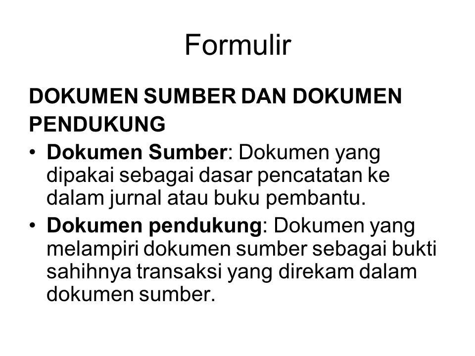 Formulir DOKUMEN SUMBER DAN DOKUMEN PENDUKUNG Dokumen Sumber: Dokumen yang dipakai sebagai dasar pencatatan ke dalam jurnal atau buku pembantu. Dokume