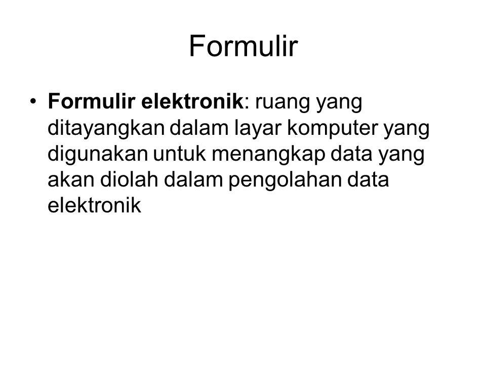 Formulir Formulir elektronik: ruang yang ditayangkan dalam layar komputer yang digunakan untuk menangkap data yang akan diolah dalam pengolahan data e
