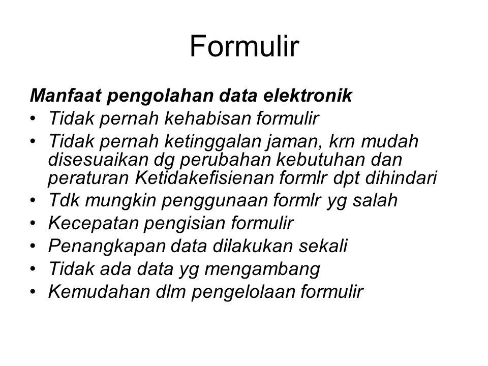 Formulir Manfaat pengolahan data elektronik Tidak pernah kehabisan formulir Tidak pernah ketinggalan jaman, krn mudah disesuaikan dg perubahan kebutuh