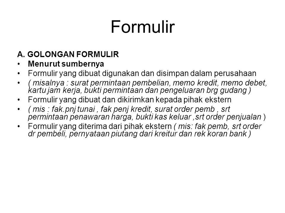 Formulir A. GOLONGAN FORMULIR Menurut sumbernya Formulir yang dibuat digunakan dan disimpan dalam perusahaan ( misalnya : surat permintaan pembelian,