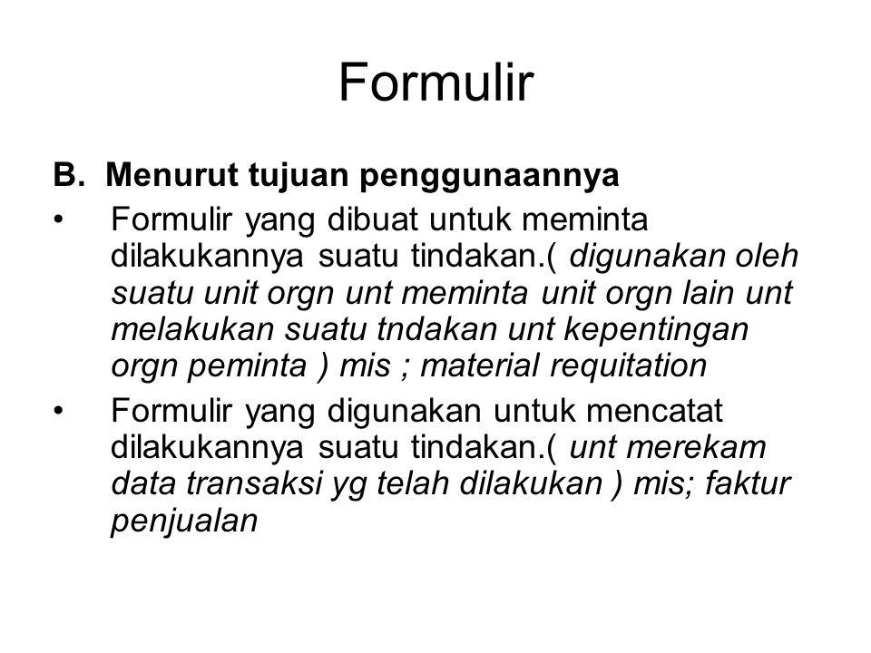 Formulir B. Menurut tujuan penggunaannya Formulir yang dibuat untuk meminta dilakukannya suatu tindakan.( digunakan oleh suatu unit orgn unt meminta u
