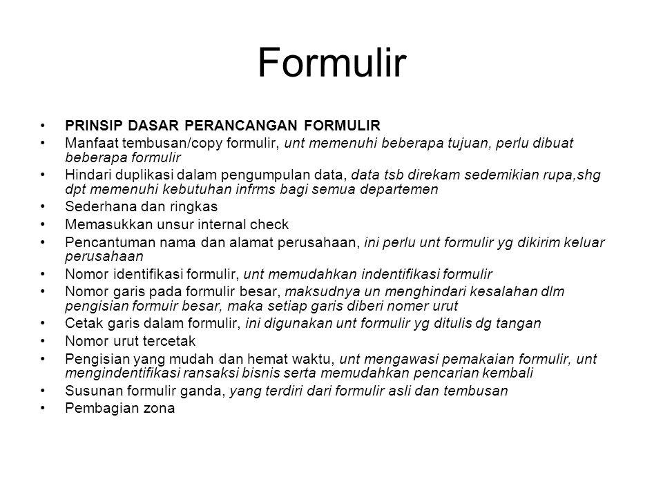 Formulir PRINSIP DASAR PERANCANGAN FORMULIR Manfaat tembusan/copy formulir, unt memenuhi beberapa tujuan, perlu dibuat beberapa formulir Hindari dupli