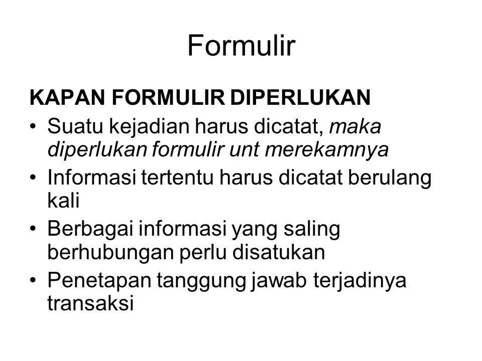 Formulir KAPAN FORMULIR DIPERLUKAN Suatu kejadian harus dicatat, maka diperlukan formulir unt merekamnya Informasi tertentu harus dicatat berulang kal
