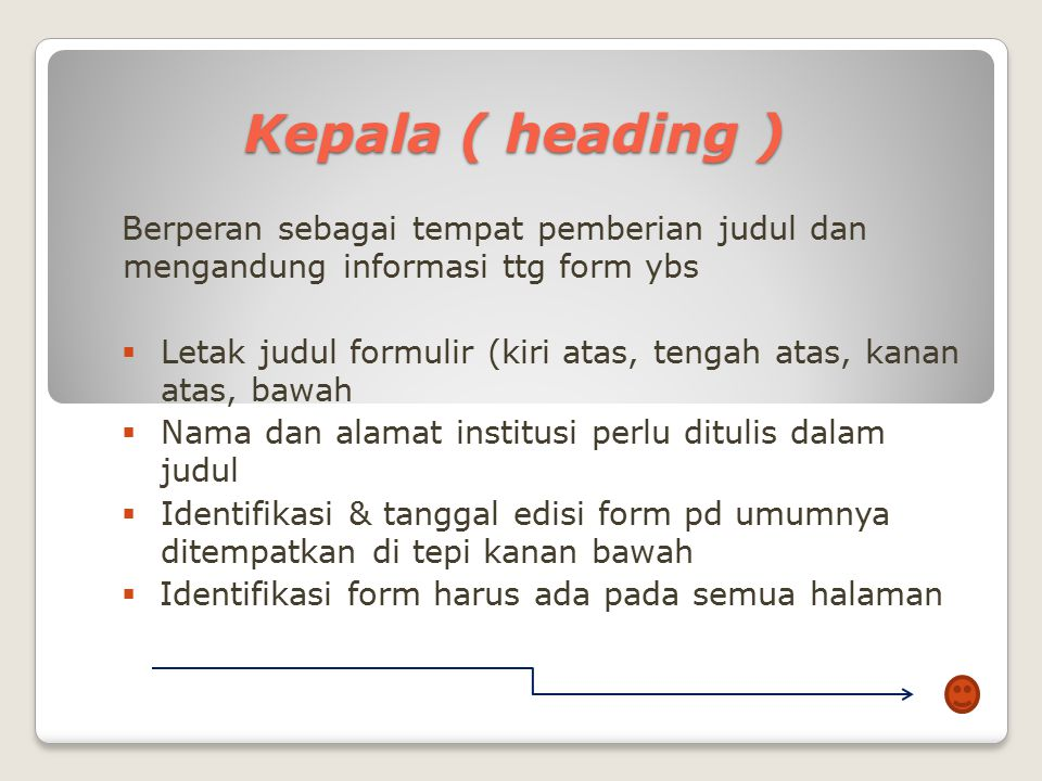 BAGIAN-BAGIAN FORMULIR a.KEPALA ( HEADING ) b.PENGANTAR ( INTRODUCTION ) c.INSTRUKSI ( INSTRUCTION ) d.BATANG TUBUH ( BODY ) e.PENUTUP ( CLOSE )