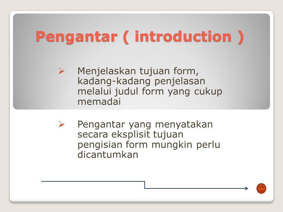 Kepala ( heading ) Berperan sebagai tempat pemberian judul dan mengandung informasi ttg form ybs  Letak judul formulir (kiri atas, tengah atas, kanan