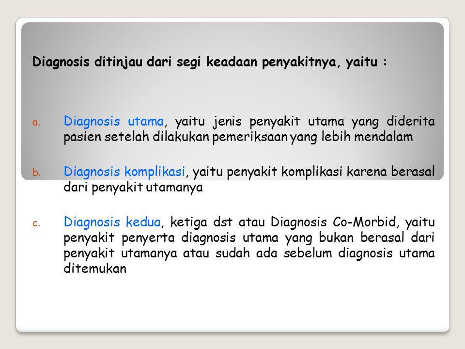 5. Diagnosis, yaitu penetapan jenis penyakit tertentu berdasarkan analisis hasil anamnesa dan pemeriksaan yang teliti. Penetapan ini penting sekali ar