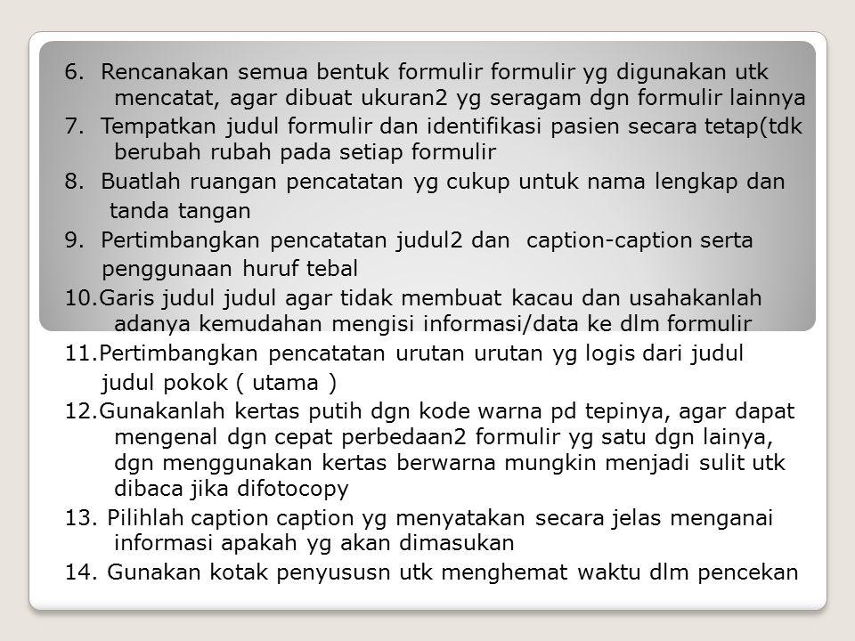 PETUNJUK PEMBUATAN DESAIN FORM RM 1.Nilailah setiap bentuk formulir secara khusus untuk : a. menjamin keperluan pentingnya informasi b. menghindari du