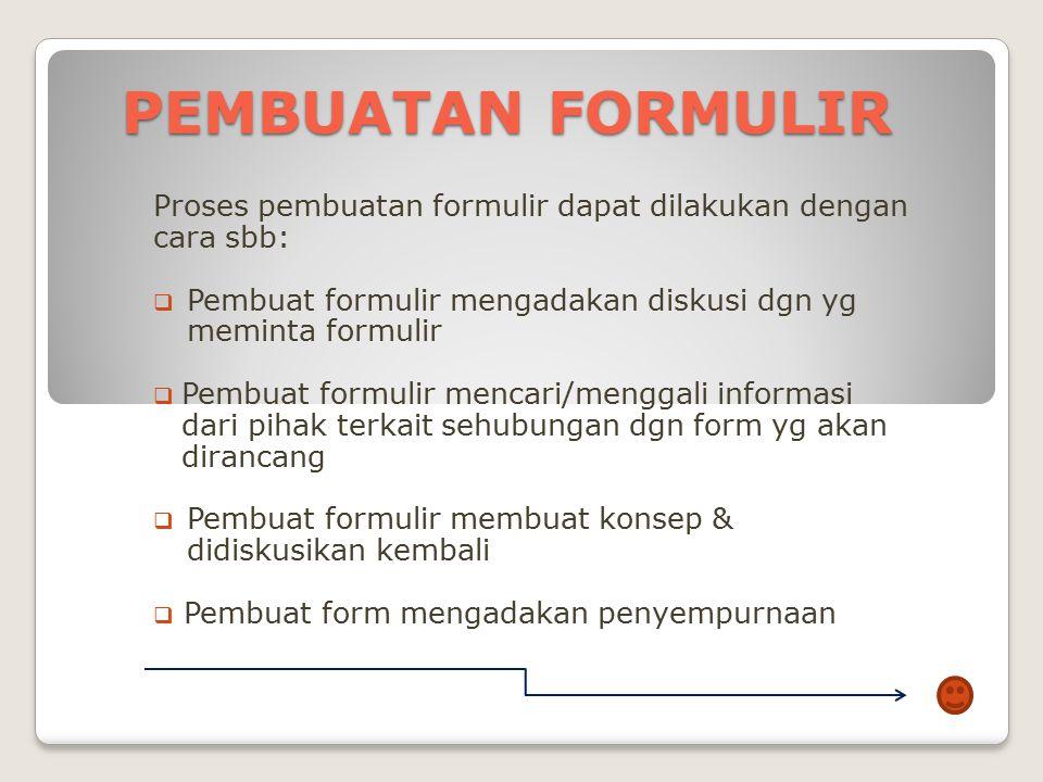 PENGENDALIAN FORMULIR Pengendalian form adalah kegiatan secara teratur dan terus menerus untuk: Mencegah jangan sampai ada form yang digunakan tidak s