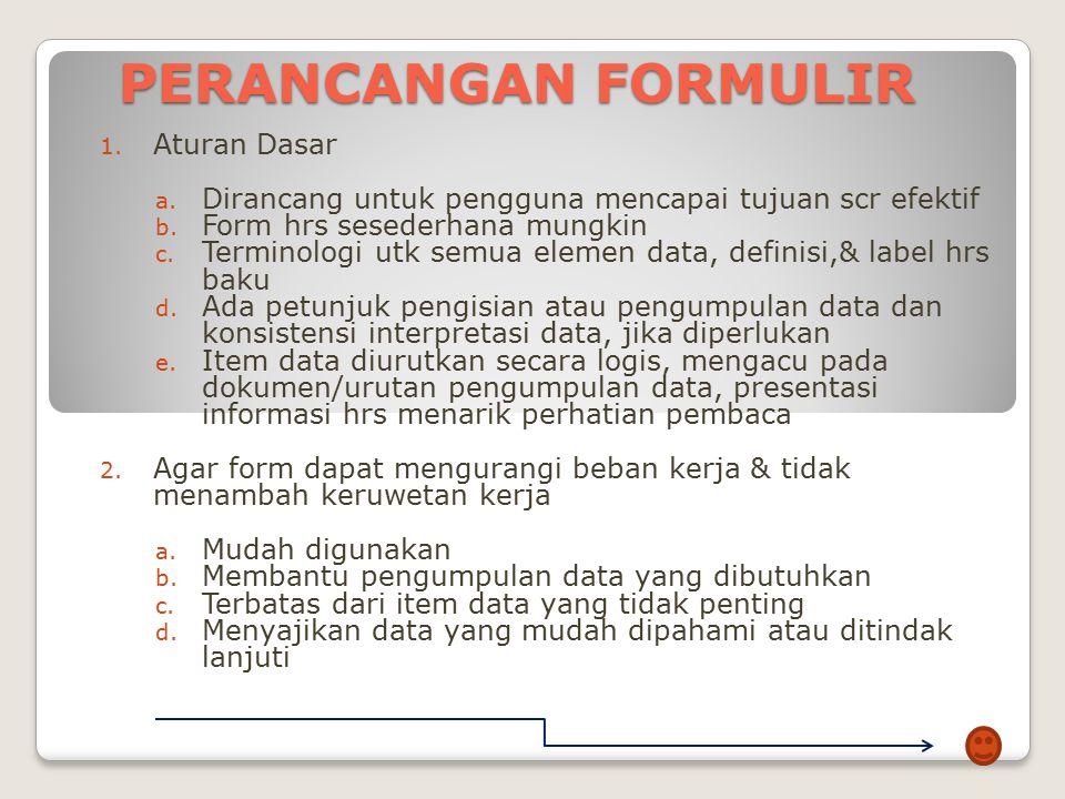 PEMBUATAN FORMULIR Proses pembuatan formulir dapat dilakukan dengan cara sbb:  Pembuat formulir mengadakan diskusi dgn yg meminta formulir  Pembuat