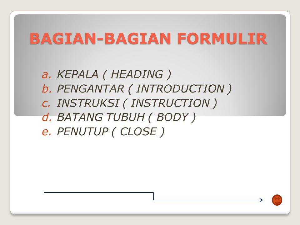 PERANCANGAN FORMULIR 1. Aturan Dasar a. Dirancang untuk pengguna mencapai tujuan scr efektif b. Form hrs sesederhana mungkin c. Terminologi utk semua
