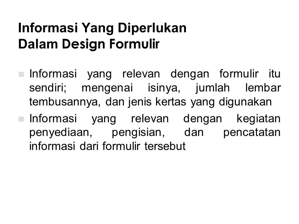 Informasi Yang Diperlukan Dalam Design Formulir Informasi yang relevan dengan formulir itu sendiri; mengenai isinya, jumlah lembar tembusannya, dan je