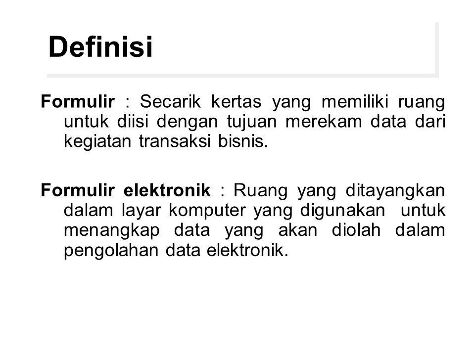 Definisi Formulir : Secarik kertas yang memiliki ruang untuk diisi dengan tujuan merekam data dari kegiatan transaksi bisnis. Formulir elektronik : Ru