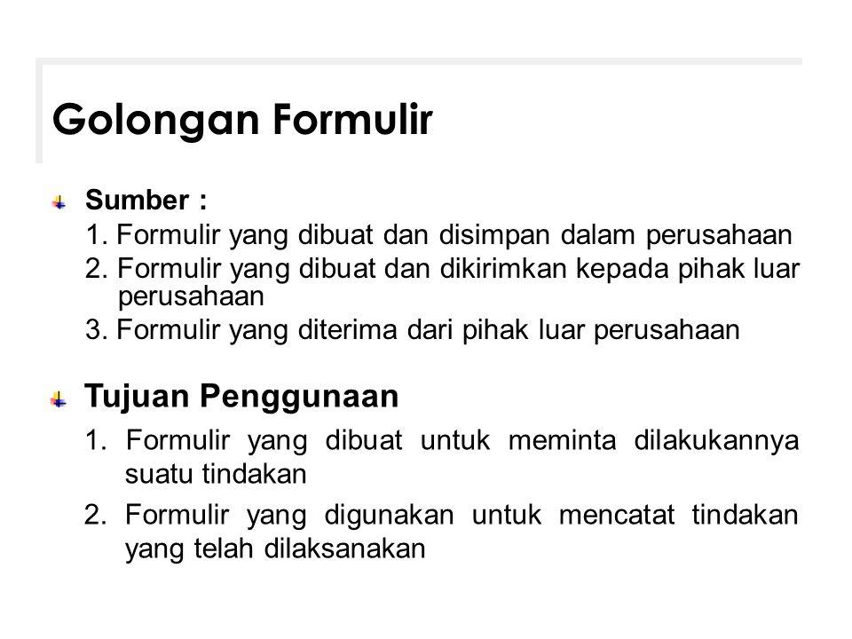 Golongan Formulir Sumber : 1. Formulir yang dibuat dan disimpan dalam perusahaan 2. Formulir yang dibuat dan dikirimkan kepada pihak luar perusahaan 3