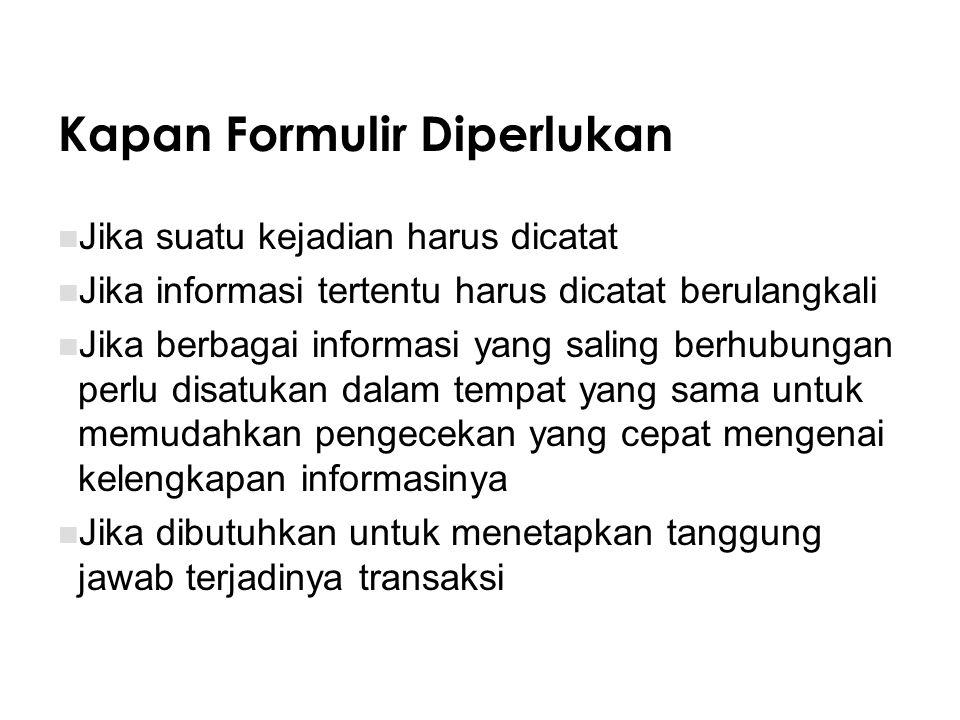 Kapan Formulir Diperlukan Jika suatu kejadian harus dicatat Jika informasi tertentu harus dicatat berulangkali Jika berbagai informasi yang saling ber