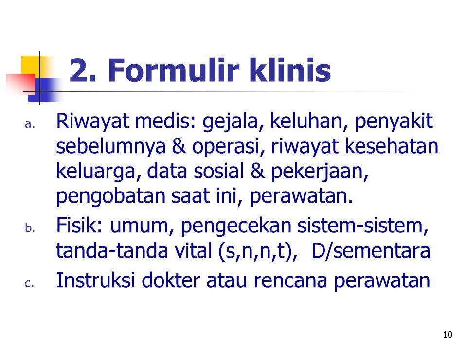 10 2. Formulir klinis a. Riwayat medis: gejala, keluhan, penyakit sebelumnya & operasi, riwayat kesehatan keluarga, data sosial & pekerjaan, pengobata