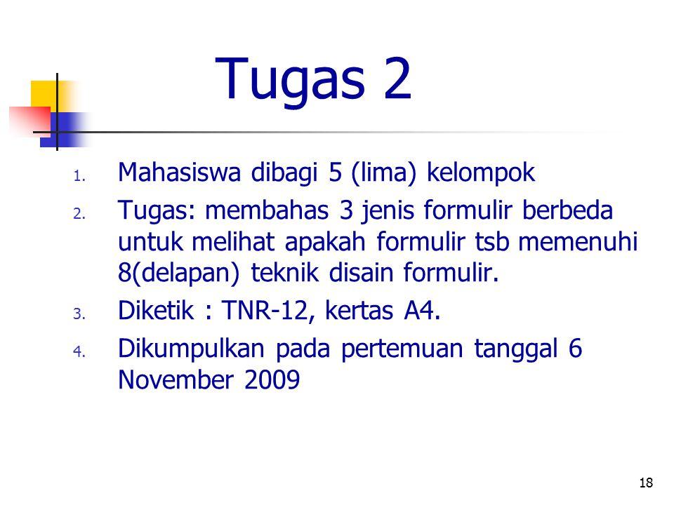18 Tugas 2 1. Mahasiswa dibagi 5 (lima) kelompok 2. Tugas: membahas 3 jenis formulir berbeda untuk melihat apakah formulir tsb memenuhi 8(delapan) tek