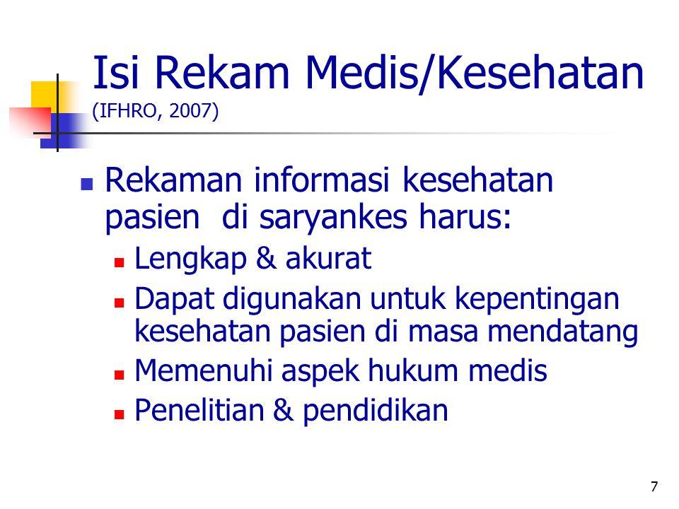 7 Isi Rekam Medis/Kesehatan (IFHRO, 2007) Rekaman informasi kesehatan pasien di saryankes harus: Lengkap & akurat Dapat digunakan untuk kepentingan ke