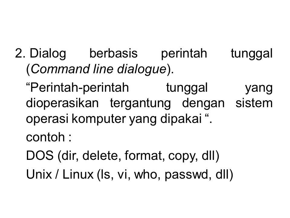 d. Sistem Menu. e. Dialog berbasis pengisian formulir (Form filling dialogue). f. Antarmuka Berbasis Ikon g. Sistem Penjendelaan (windowing system) h.
