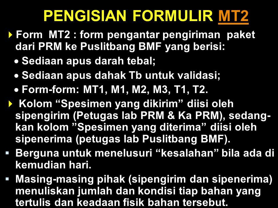 PENGISIAN FORMULIR MT2MT2  Form MT2 : form pengantar pengiriman paket dari PRM ke Puslitbang BMF yang berisi:  Sediaan apus darah tebal;  Sediaan apus dahak Tb untuk validasi;  Form-form: MT1, M1, M2, M3, T1, T2.