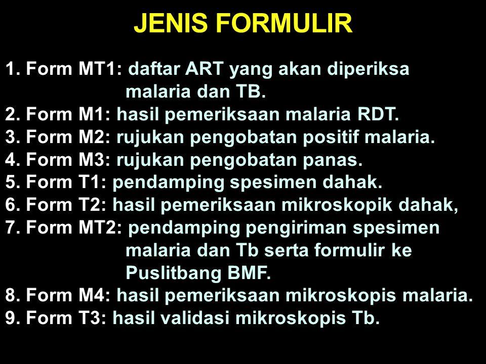 1.Form MT1: daftar ART yang akan diperiksa malaria dan TB.