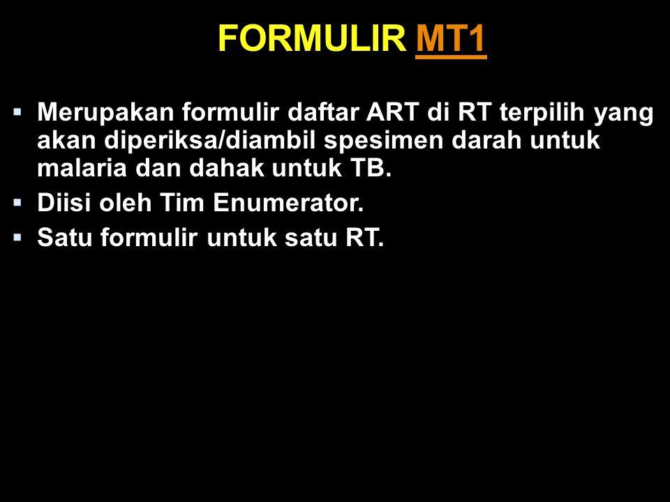 FORMULIR MT1MT1  Merupakan formulir daftar ART di RT terpilih yang akan diperiksa/diambil spesimen darah untuk malaria dan dahak untuk TB.