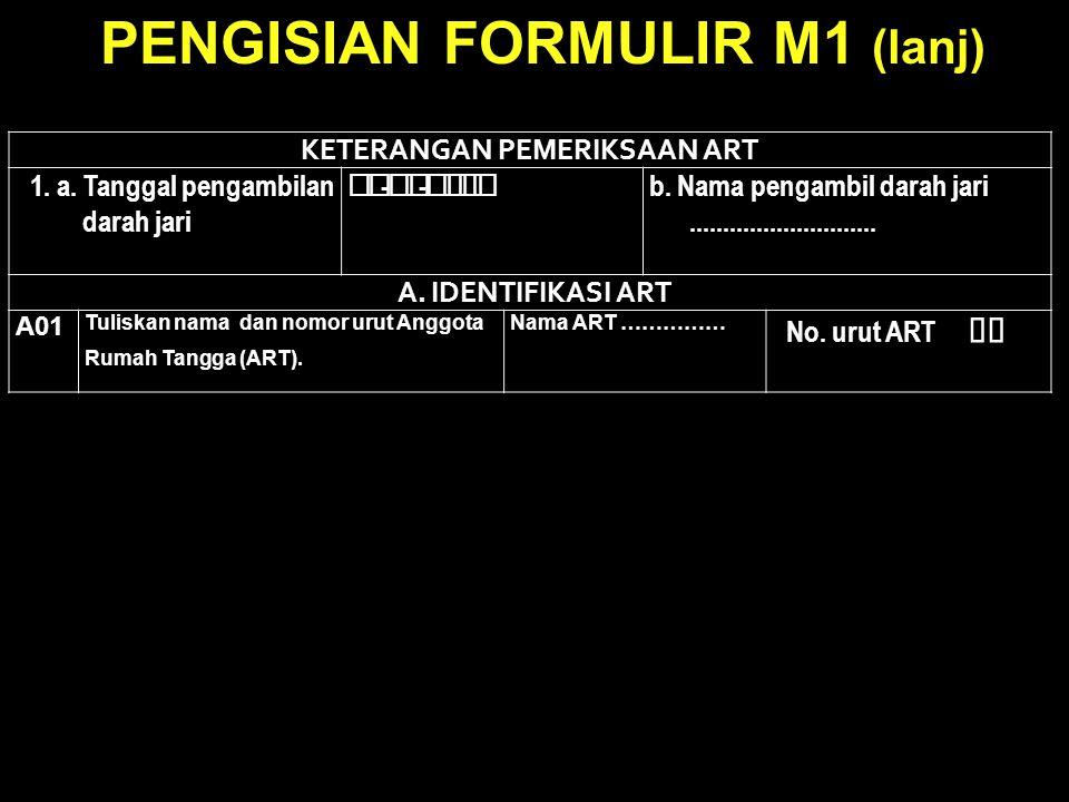 PENGISIAN FORMULIR M1 (lanj) KETERANGAN PEMERIKSAAN ART 1.