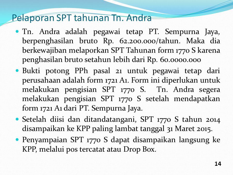 Pelaporan SPT tahunan Tn. Andra Tn. Andra adalah pegawai tetap PT. Sempurna Jaya, berpenghasilan bruto Rp. 62.200.000/tahun. Maka dia berkewajiban mel