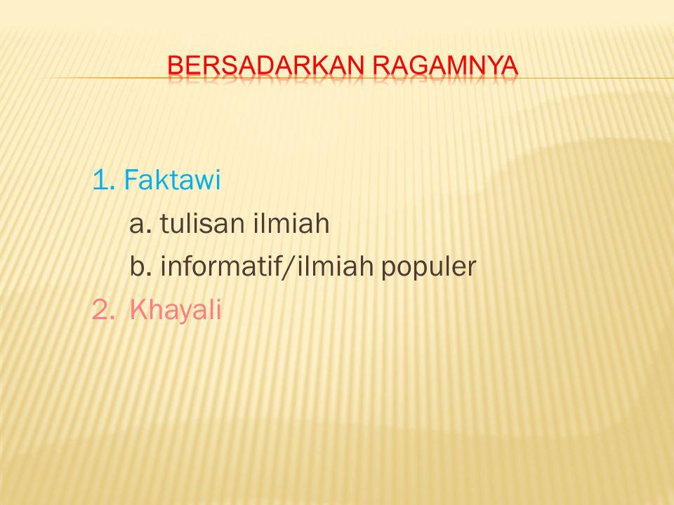 1. Faktawi a. tulisan ilmiah b. informatif/ilmiah populer 2.Khayali