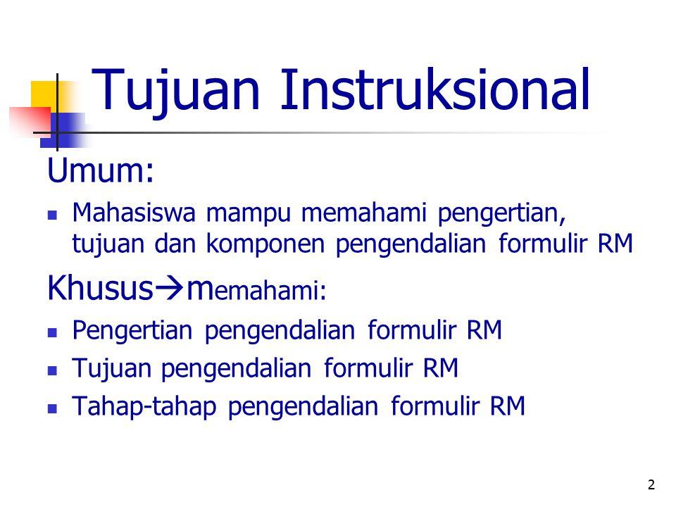2 Tujuan Instruksional Umum: Mahasiswa mampu memahami pengertian, tujuan dan komponen pengendalian formulir RM Khusus  m emahami: Pengertian pengenda